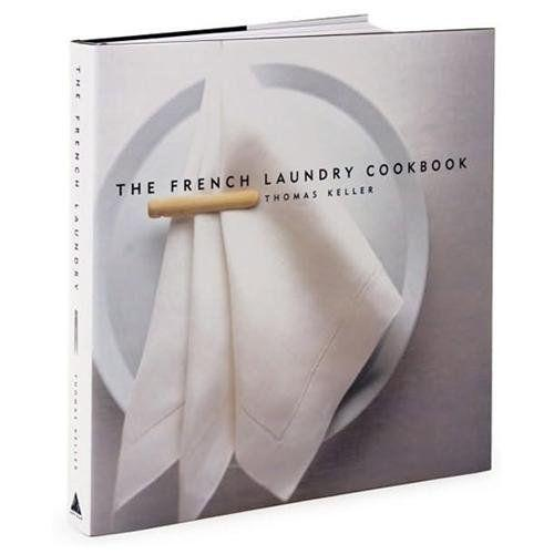 Thomas Keller : The French Laundry Cookbook